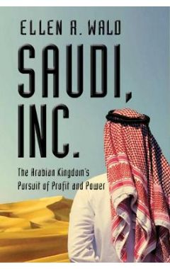 Saudi, Inc. - The Arabian Kingdom`s Pursuit of Profit and Power