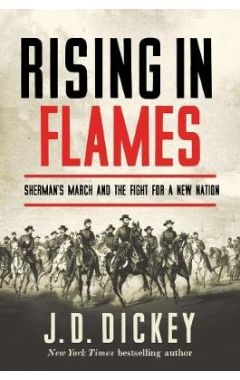 Rising in Flames - Sherman`s March and the Fight for a New Nation
