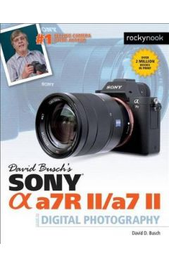 David Busch's Sony Alpha A7RII/A7II Guide to Digital Photography