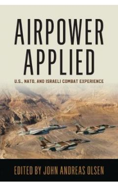 AIRPOWER APPLIED: U.S., NATO, AND ISRAELI COMBAT EXPERIENCE