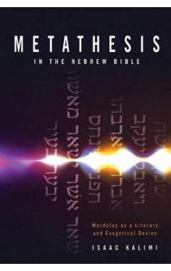 Metathesis In The Hebrew Bible: Wordplay as a Literary and Exegetical Device