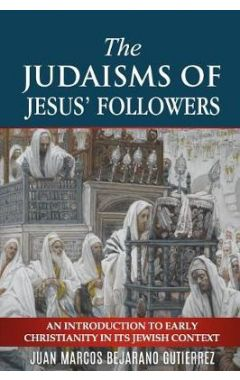 The Judaisms of Jesus' Followers: An Introduction to Early Christianity in its Jewish Context