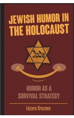 Jewish Humor in the Holocaust: Humor as a Survival Strategy.