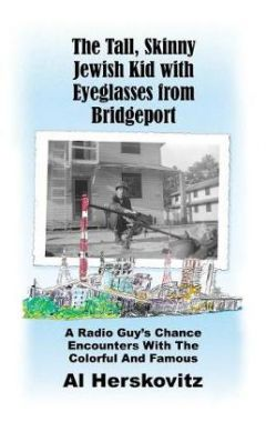 The Tall, Skinny Jewish Kid with Eyeglasses from Bridgeport: A Radio Guy's Chance Encounters with th