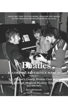 The Beatles Recording Reference Manual: Volume 3: Sgt. Pepper's Lonely Hearts Club Band Through Magi