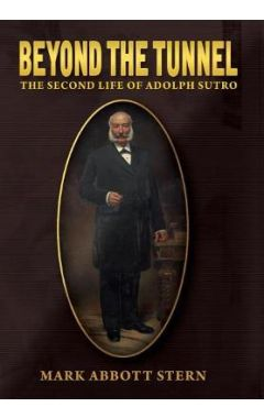 Beyond the Tunnel: The Second Life of Adolph Sutro
