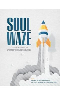 Soulwaze: 3 Essential Tools to Upgrade Your Life's Journey