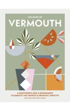 The Book of Vermouth: A bartender and a winemaker celebrate the world's greatest aperitif