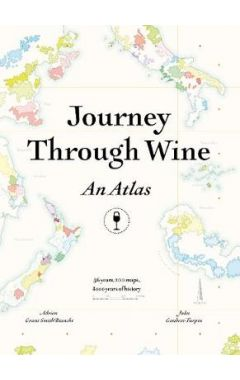 Journey Through Wine: An Atlas: 56 Countries, 100 Maps, 8000 Years of History