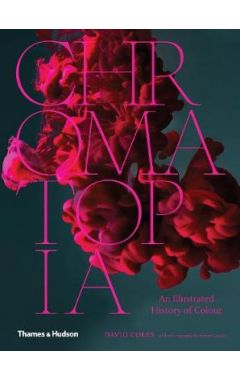 Chromatopia:An Illustrated History of Colour: An Illustrated History of Colour