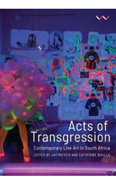 Acts of Transgression: Contemporary Live Art in South Africa