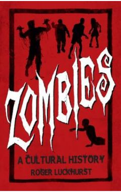 ZOMBIES : A COLTURAL HISTORY