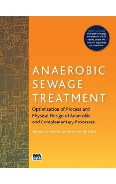 Anaerobic Sewage Treatment: Optimization of process and physical design of anaerobic and complementa