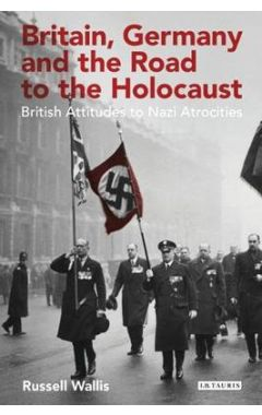 BRITAIN,GERMANY AND THE ROAD TO THE HOLOCAUST