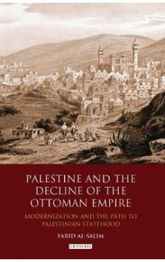Palestine and the Decline of the Ottoman Empire: Modernization and the Path to Palestinian Statehood