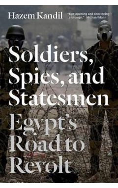 SOLDIERS, SPIES, AND STATESMENT : EGYPT'S ROAD TO REVOLT