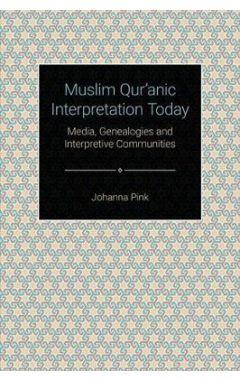 Muslim Qur'anic Interpretation Today: Media, Genealogies and Interpretive Communities