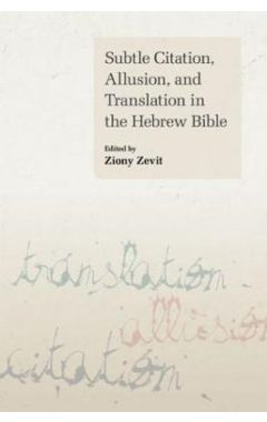 Subtle Citation, Allusion and Translation in the Hebrew Bible