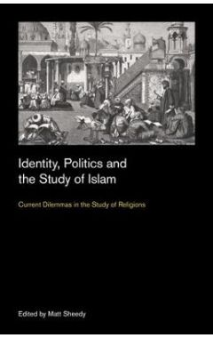 Identity, Politics and the Study of Islam: Current Dilemmas in the Study of Religions
