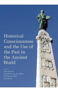 Historical Consciousness and the Use of the Past in the Ancient World