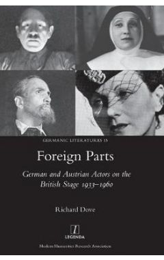 Foreign Parts: German and Austrian Actors on the British Stage 1933-1960