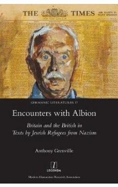 Encounters with Albion: Britain and the British in Texts by Jewish Refugees from Nazism