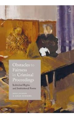 OBSTACLES TO FAIRNESS IN CRIMINAL PROCEEDINGSINDIVIDUAL RIGHTS AND INSTITUTIONAL FORMS