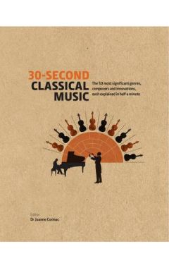 30-Second Classical Music: The 50 most significant genres, composers and innovations, each explained