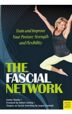 The Fascial Network: Train and Improve Your Posture, Strength and and Flexibility