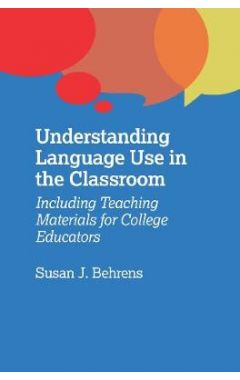 UNDERSTANDING LANGUAGE USE IN THE CLASSROOM: INCLUDING TEACHING MATERIALS FOR COLLEGE EDUCATORS