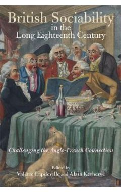 British Sociability in the Long Eighteenth Century: Challenging the Anglo-French Connection