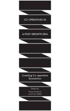 CO-OPERATIVES IN A POST-GROWTH ERA: CREATING CO-OPERATIVE ECONOMICS