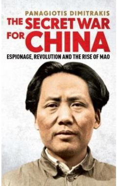 The Secret War for China: Espionage, Revolution and the Rise of Mao