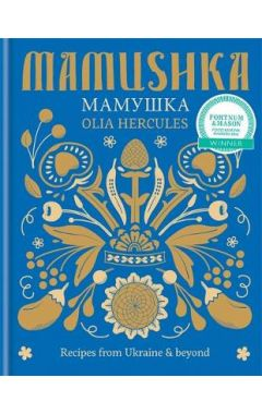 MAMUSHKA : RECIPES FROM UKRAINE AND BEYOND