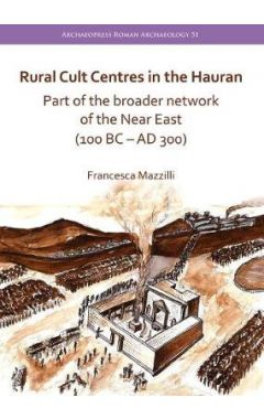 Rural Cult Centres in the Hauran: Part of the broader network of the Near East (100 BC - AD 300)