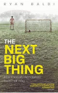 The Next Big Thing: How Football's Wonderkids Get Left Behind