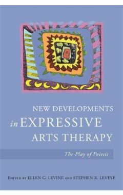 NEW DEVELOPMENTS IN EXPRESSIVE ARTS THERAPY: THE PLAY OF POIESIS