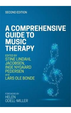 A Comprehensive Guide to Music Therapy 2e: Theory, Clinical Practice, Research and Trainin