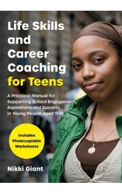 Life Skills and Career Coaching for Teens: A Practical Manual for Supporting School Engagement, Aspi