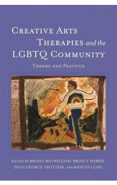 Creative Arts Therapies and the Lgbtq Community Theory and Practic