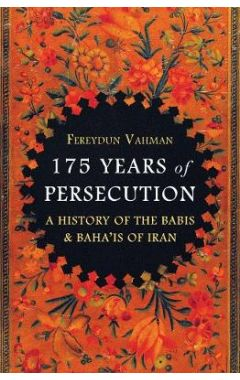 175 Years of Persecution: A History of the Babis & Baha'is of Iran
