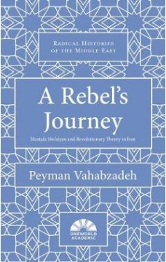 A Rebel's Journey: Mostafa Sho'aiyan and Revolutionary Theory in Iran