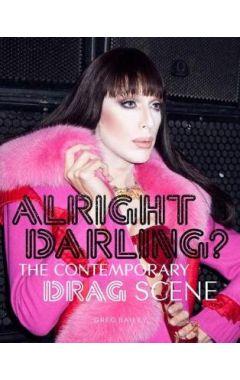 Alright Darling? The Contemporary Drag Queen Scene:The Contempora