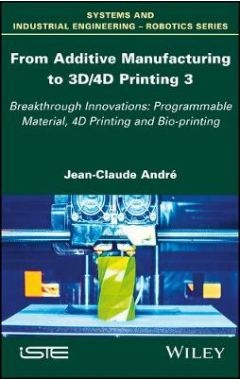 From Additive Manufacturing to 3D/4D Printing v3 - Breakthrough innovations - Programmable material,