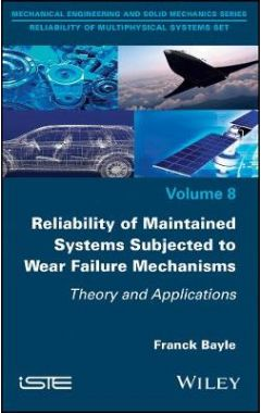 Reliability of Maintained Systems Subjected to Wear Failure Mechanisms - Theory and Applications