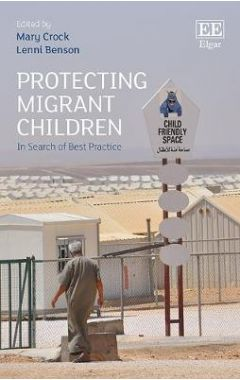 Protecting Migrant Children: In Search of Best Practice