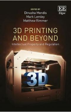 3D Printing and Beyond: Intellectual Property and Regulation