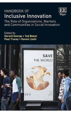 Handbook of Inclusive Innovation: The Role of Organizations, Markets and Communities in Social Innov