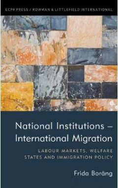 National Institutions - International Migration: Labour Markets, Welfare States and Immigration Poli