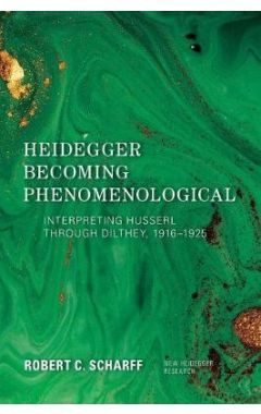 [POD]Heidegger Becoming Phenomenological: Interpreting Husserl through Dilthey, 1916–1925